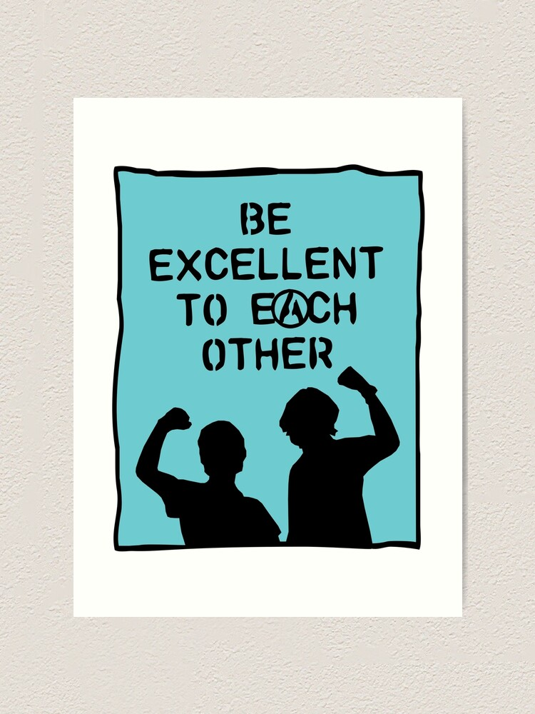 Alternate view of be excellent to each other | bill & ted's excellent adventure Art Print