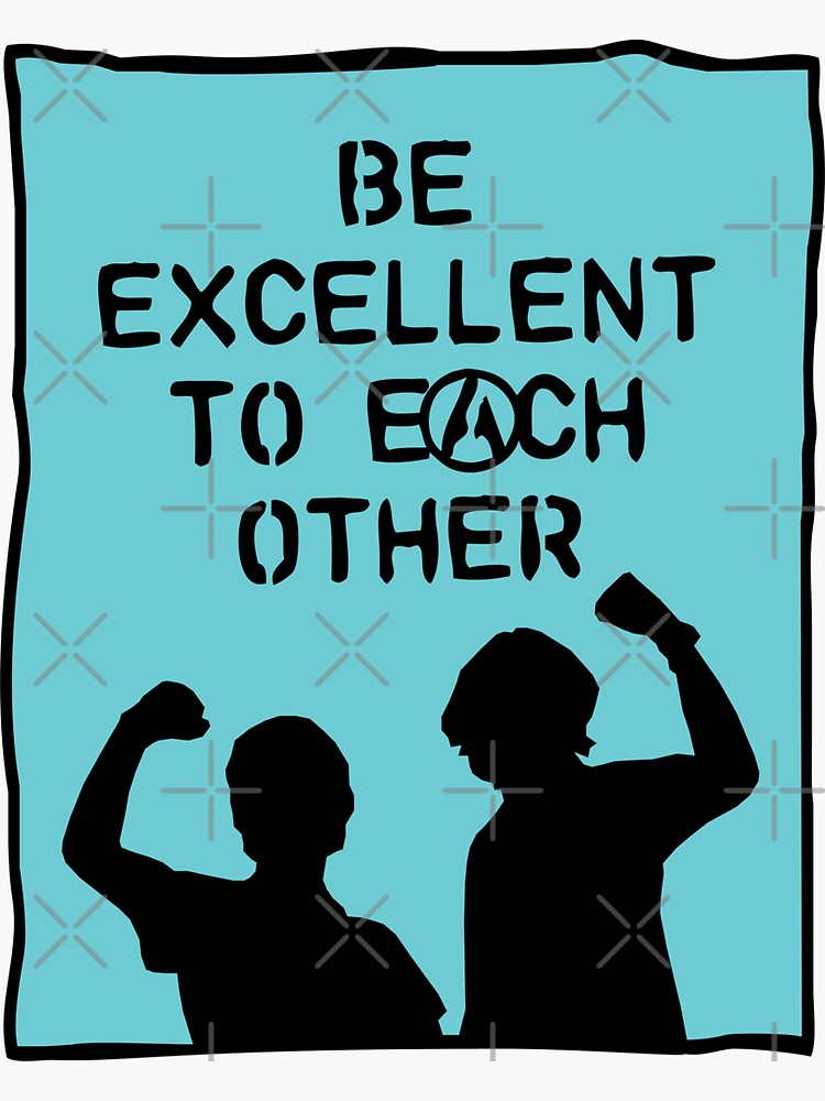 be excellent to each other | bill & ted's excellent adventure by craftordiy