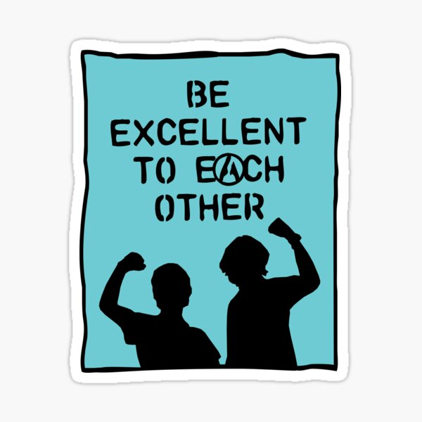 be excellent to each other | bill & ted's excellent adventure Sticker