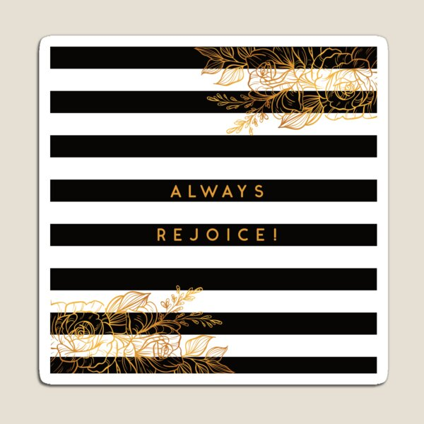Always Rejoice - Black, White and Gold Magnet