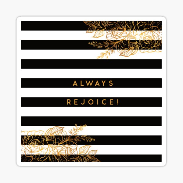 Always Rejoice - Black, White and Gold Sticker