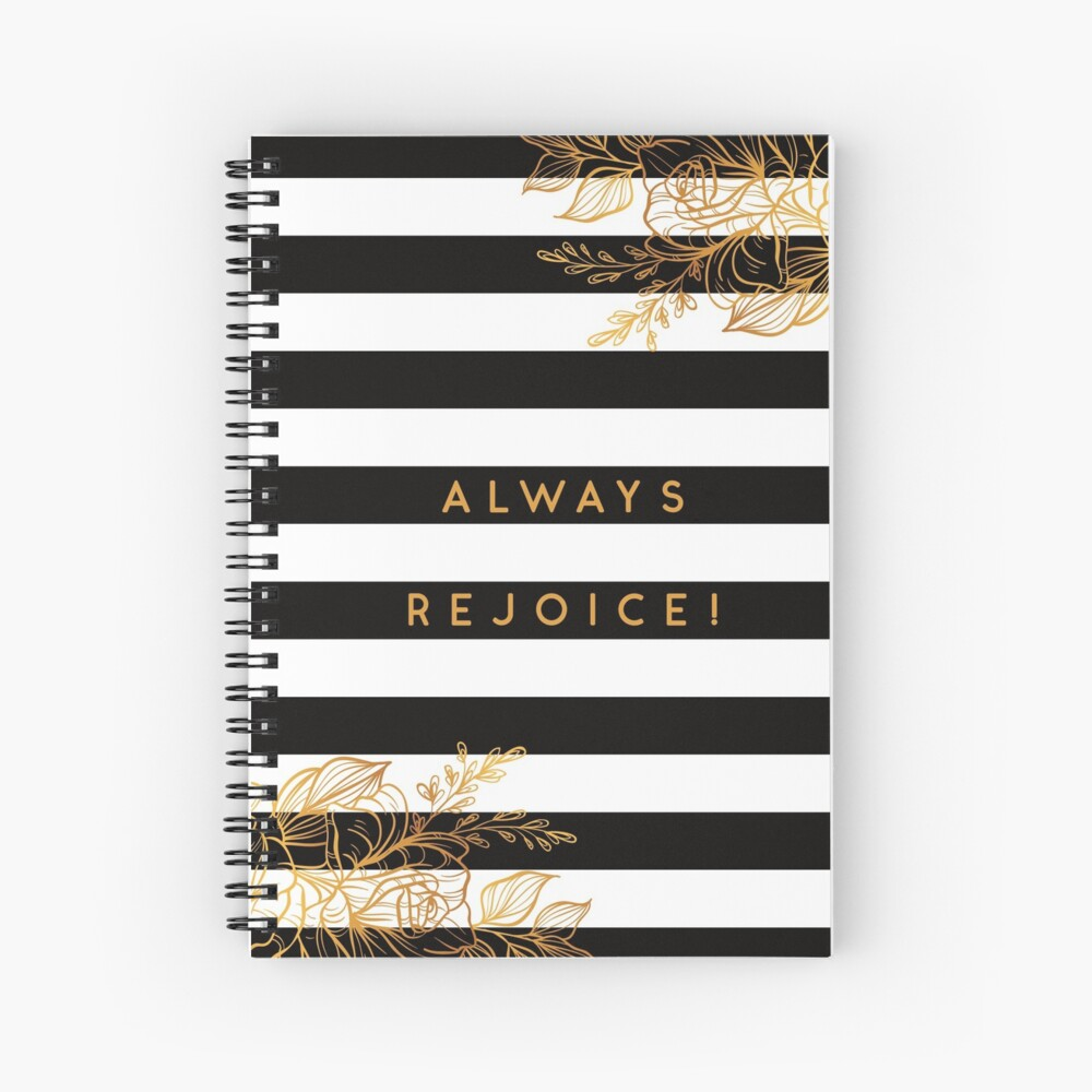 Always Rejoice - Black, White and Gold Spiral Notebook