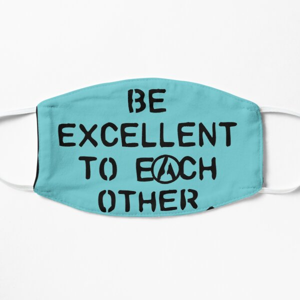 be excellent to each other | bill & ted's excellent adventure Flat Mask