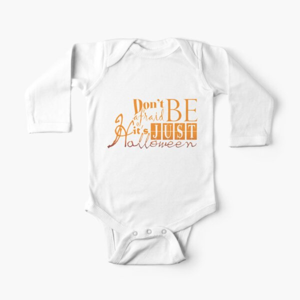 Don't be afraid... It's just Halloween Long Sleeve Baby One-Piece