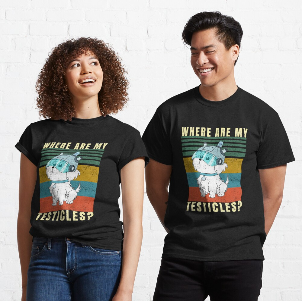 Where are my testicles? Classic T-Shirt