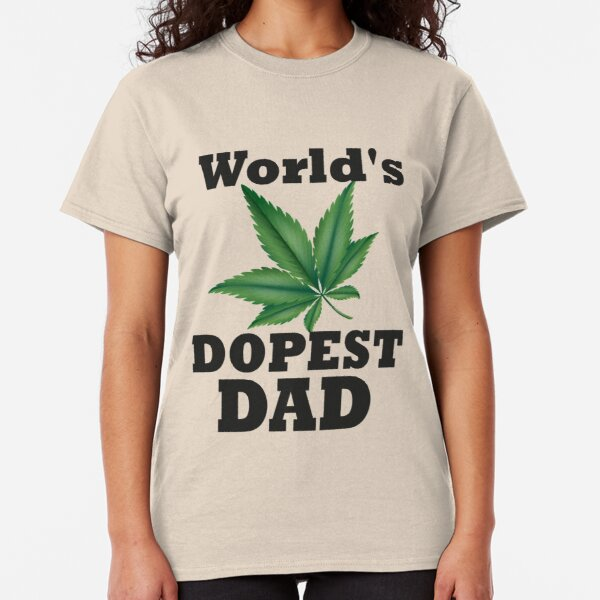 World's Dopest Dad  - Dads Who Smoke Weed - Stoner Dad Gift - Father's Day - Funny for Dad Classic T-Shirt