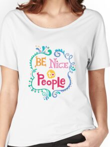 Be Nice To People Women's Relaxed Fit T-Shirt