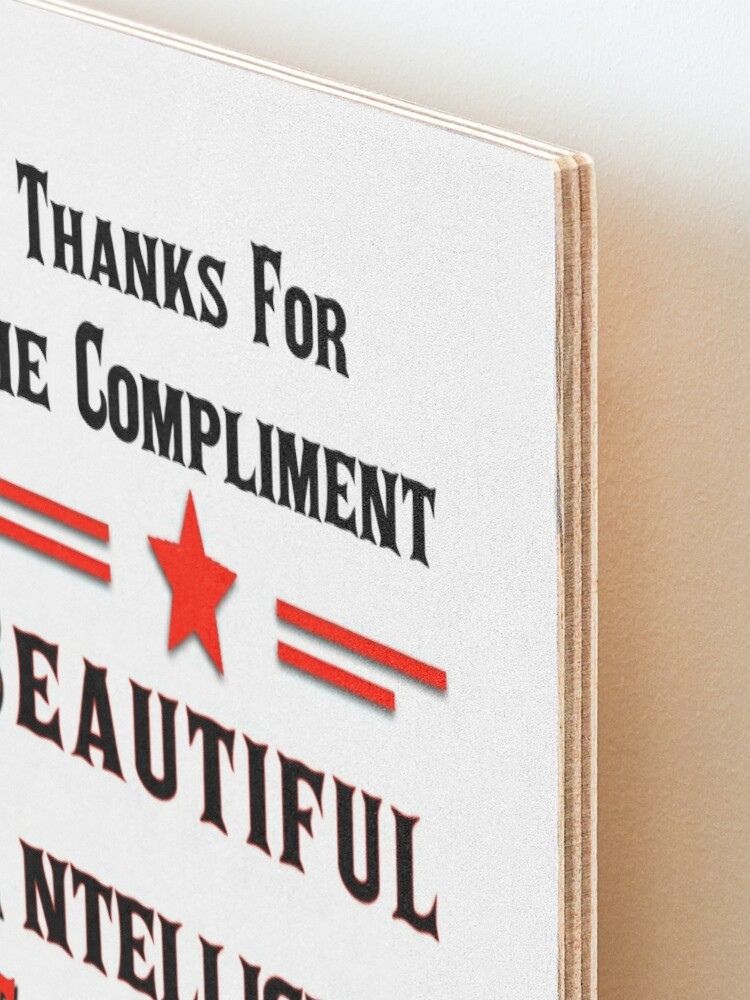 Alternate view of Thanks For The Compliment Bitch Mounted Print