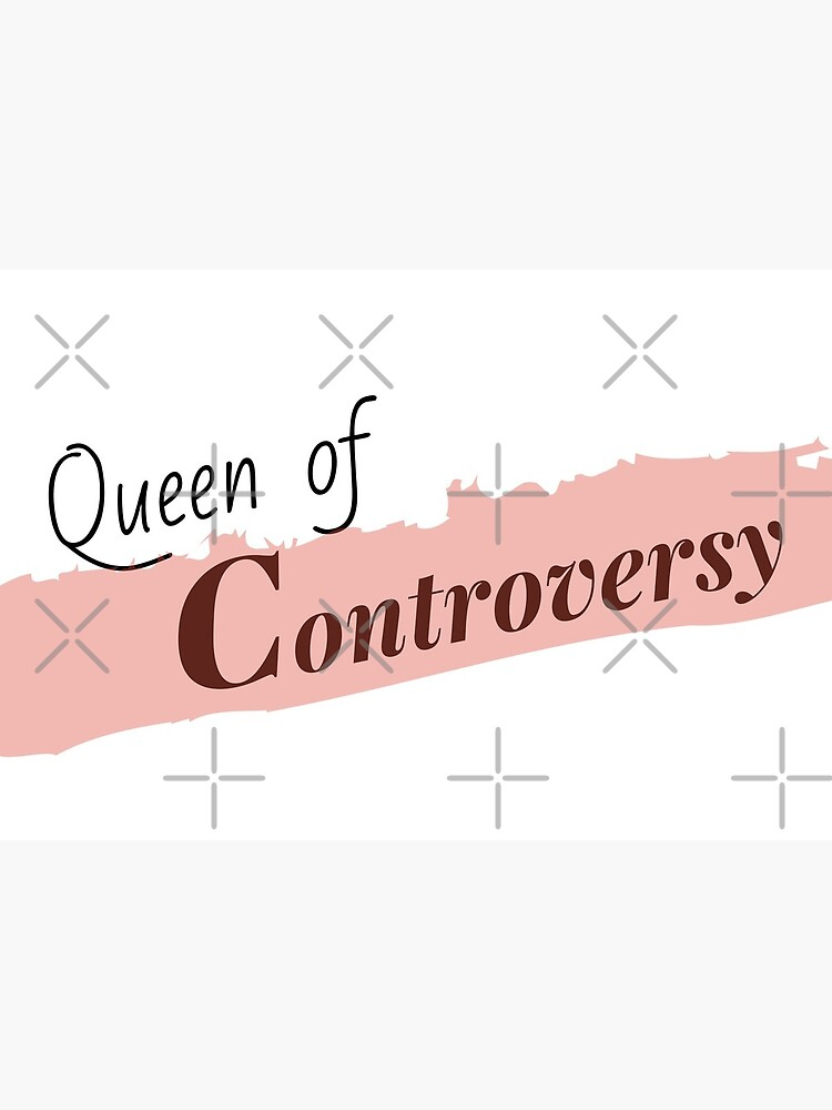Queen of Controversy by chelledavies