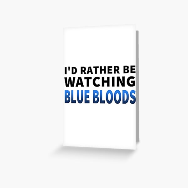 Ich würde lieber Blue Bloods beobachten Grußkarte
