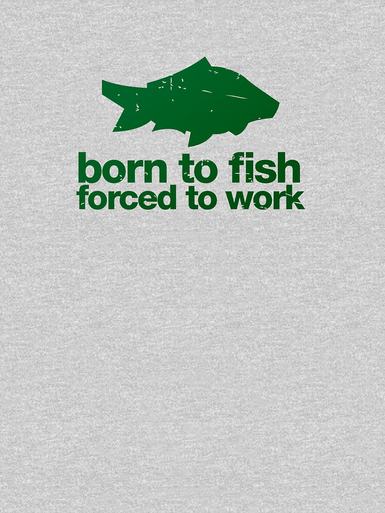 TShirtGifter presents: Born to fish forced to work | Unisex T-Shirt