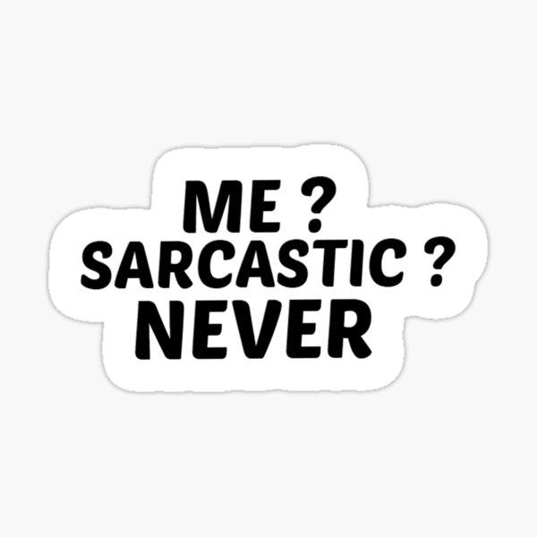 Me Sarcastic Never Sticker, Best Friend Gift,Funny Stickers,Water Bottle Sticker, Macbook Stickers Sticker