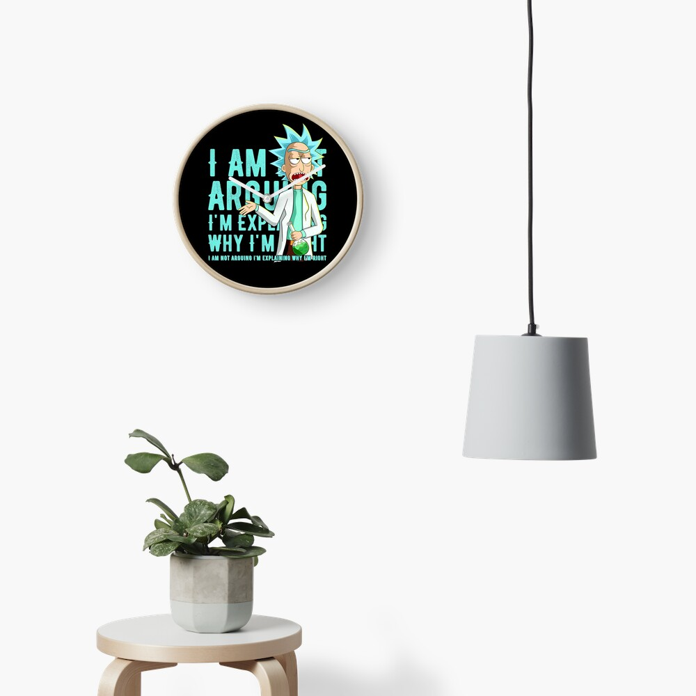 i'm not arguing im just explaining why i'm right rick and morty Clock