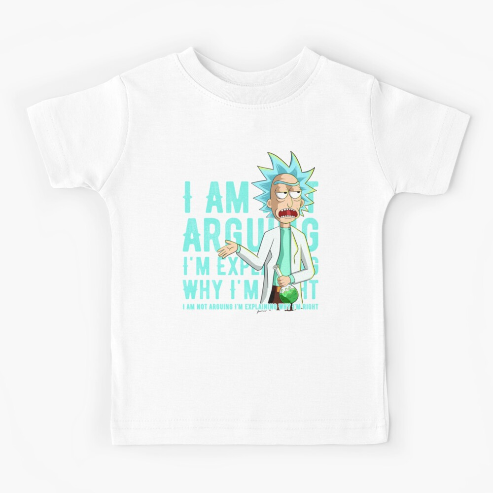 i'm not arguing im just explaining why i'm right rick and morty Kids T-Shirt