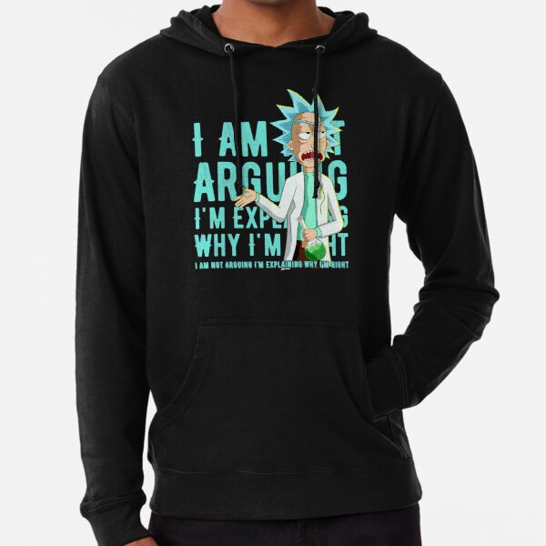 i'm not arguing im just explaining why i'm right rick and morty Lightweight Hoodie