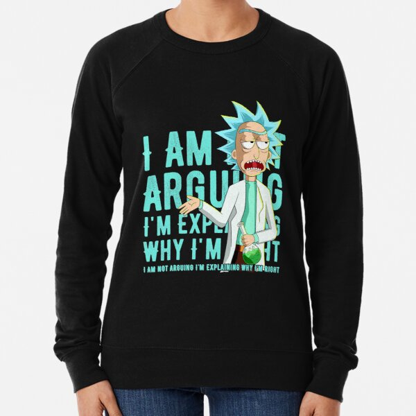 i'm not arguing im just explaining why i'm right rick and morty Lightweight Sweatshirt