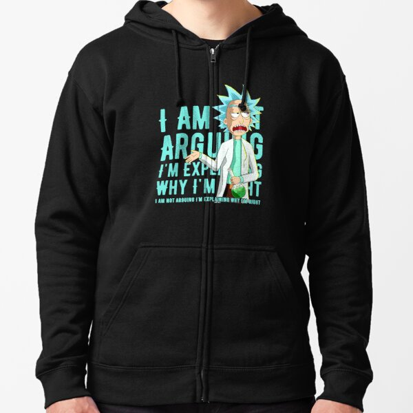i'm not arguing im just explaining why i'm right rick and morty Zipped Hoodie