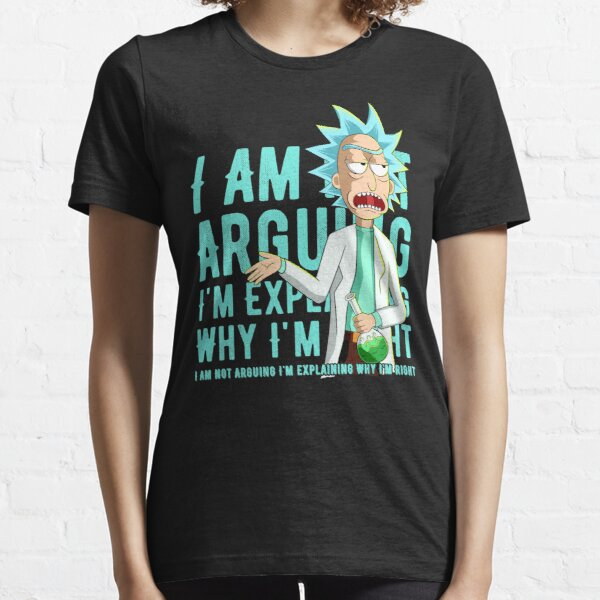 i'm not arguing im just explaining why i'm right rick and morty Essential T-Shirt