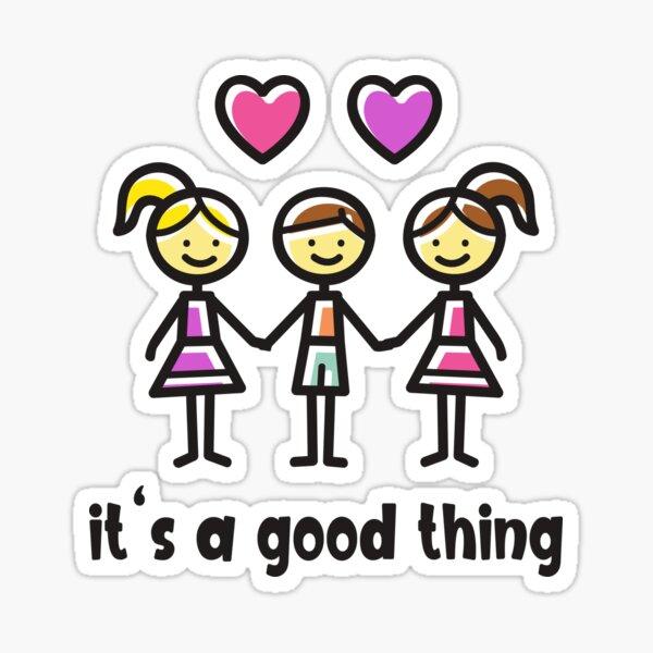 Throuple - Threesome - Non-Monogamy - IT'S A GOOD THING - Polyfidelity Sticker
