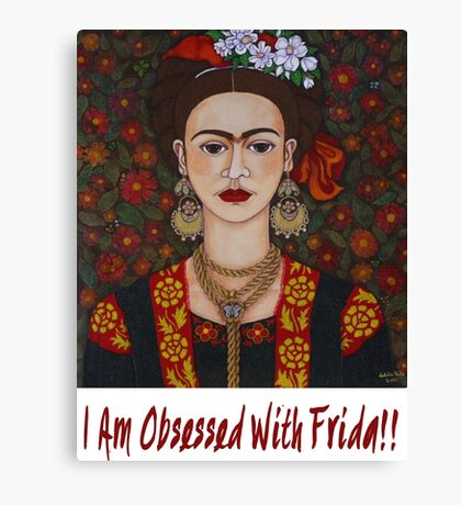 I am Obsessed with Frida T-shirt Canvas Print