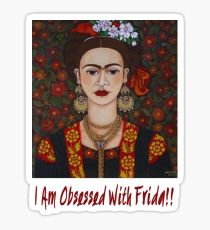I am Obsessed with Frida T-shirt Sticker