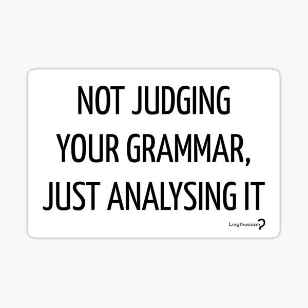 Not judging your grammar, just analysing it - sticker in black Sticker