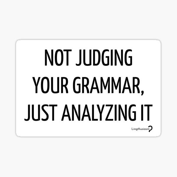 Not judging your grammar, just analyzing it - sticker in black Sticker