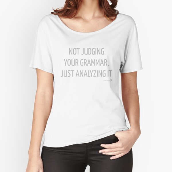 Not judging your grammar, just analysing it T-shirt (US spelling) Relaxed Fit T-Shirt