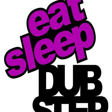 Eat sleep dubstep by FrenzyDesignz