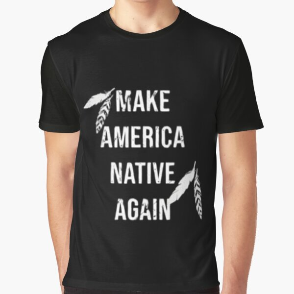 Indigenous Peoples Day of Americas, Tribes - Make America Native Again Graphic T-Shirt