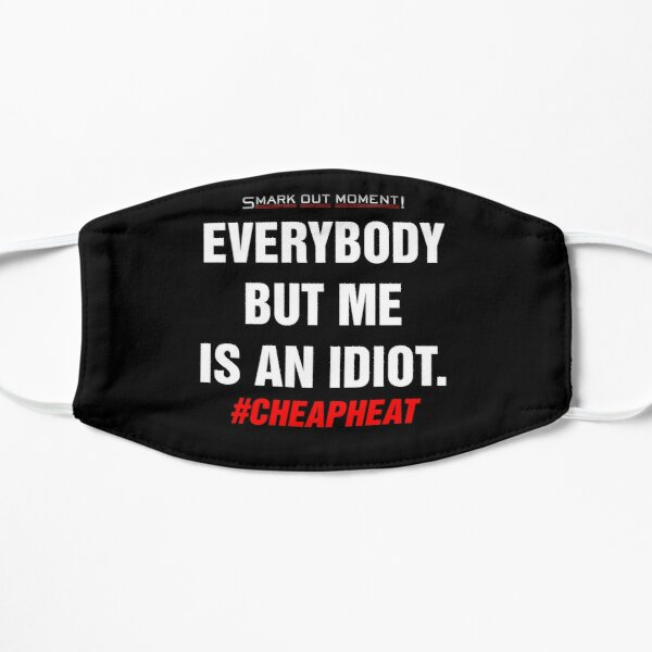 Everybody But Me is an Idiot Flat Mask