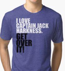 I love Captain Jack Harkness. Get over it! Tri-blend T-Shirt