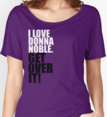 I love Donna Noble. Get over it! Women's Relaxed Fit T-Shirt