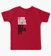 I love Karen Gillan. Get over it! Kids Tee