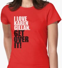I love Karen Gillan. Get over it! T-Shirt