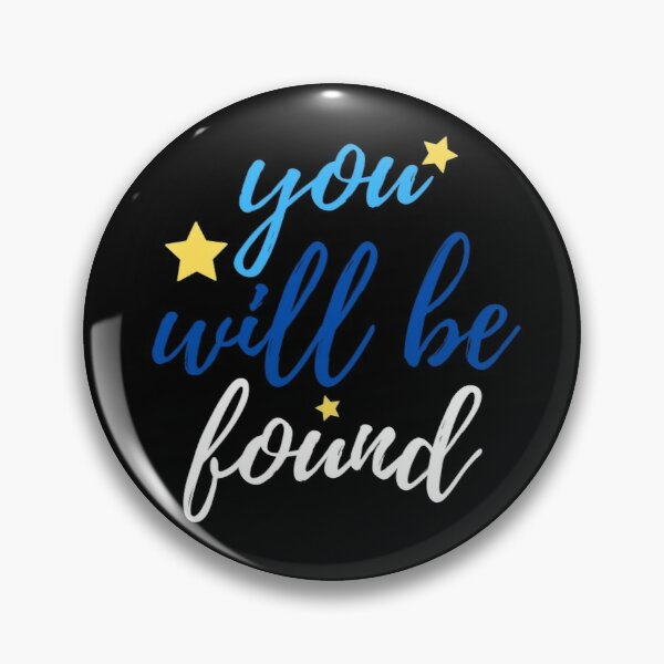 You will be found - Dear Evan Hansen Pin