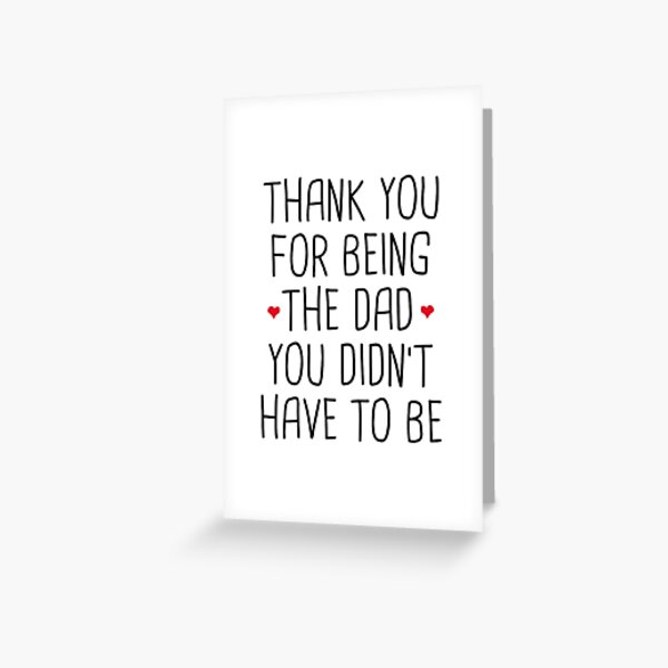 Thank You For Being The Dad You Didn't Have To Be - Stepdad Fathers Day Gift Greeting Card