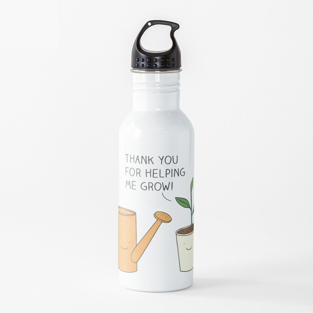 Thank you for helping me grow! Water Bottle
