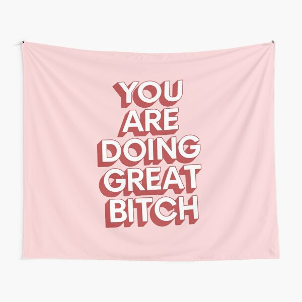 You Are Doing Great Bitch Tapestry