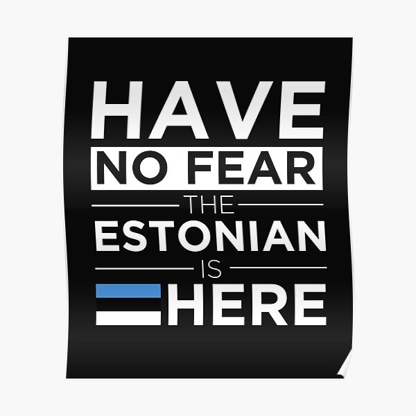 Have No Fear The Estonian is here Pride Proud Estonia Poster