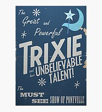 The Great and Powerful Trixie! Photographic Print