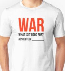"""War, What is it good for?"" (Light Version) Unisex T-Shirt"