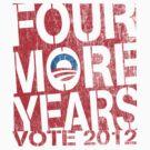 Obama Four More Years 2012 Shirt by ObamaShirt