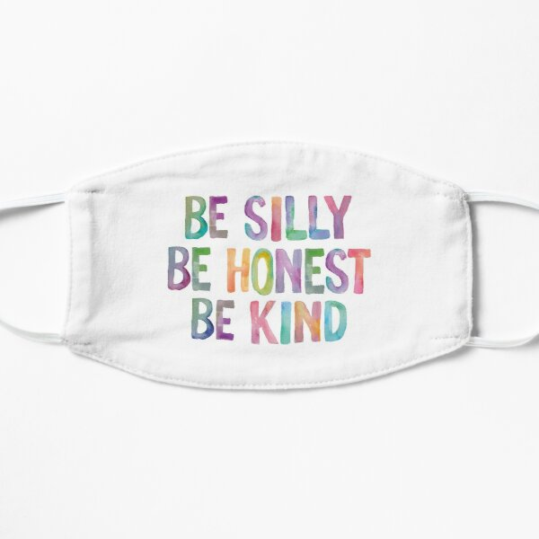 Be Silly Be Honest Be Kind Flat Mask