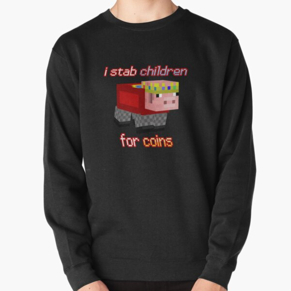 Technoblade I stab Children for Coins Pullover Sweatshirt