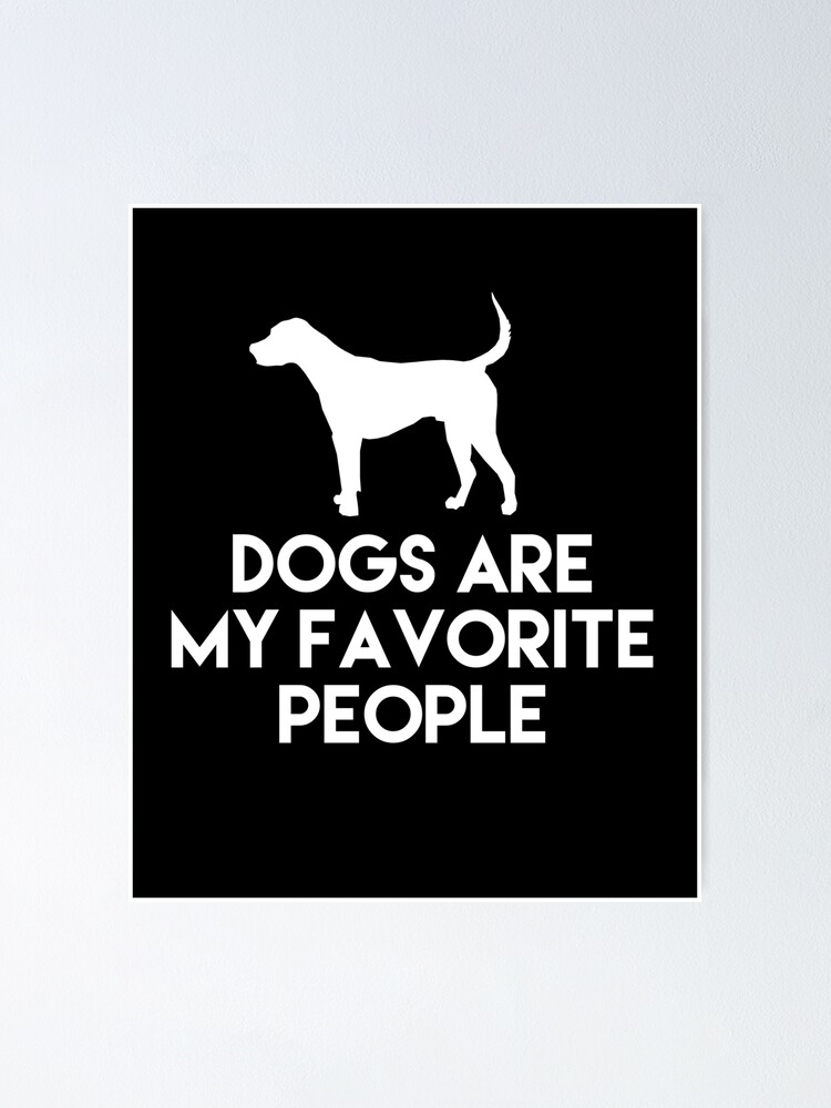 Dogs Are My Favorite People Poster By Boughi Redbubble