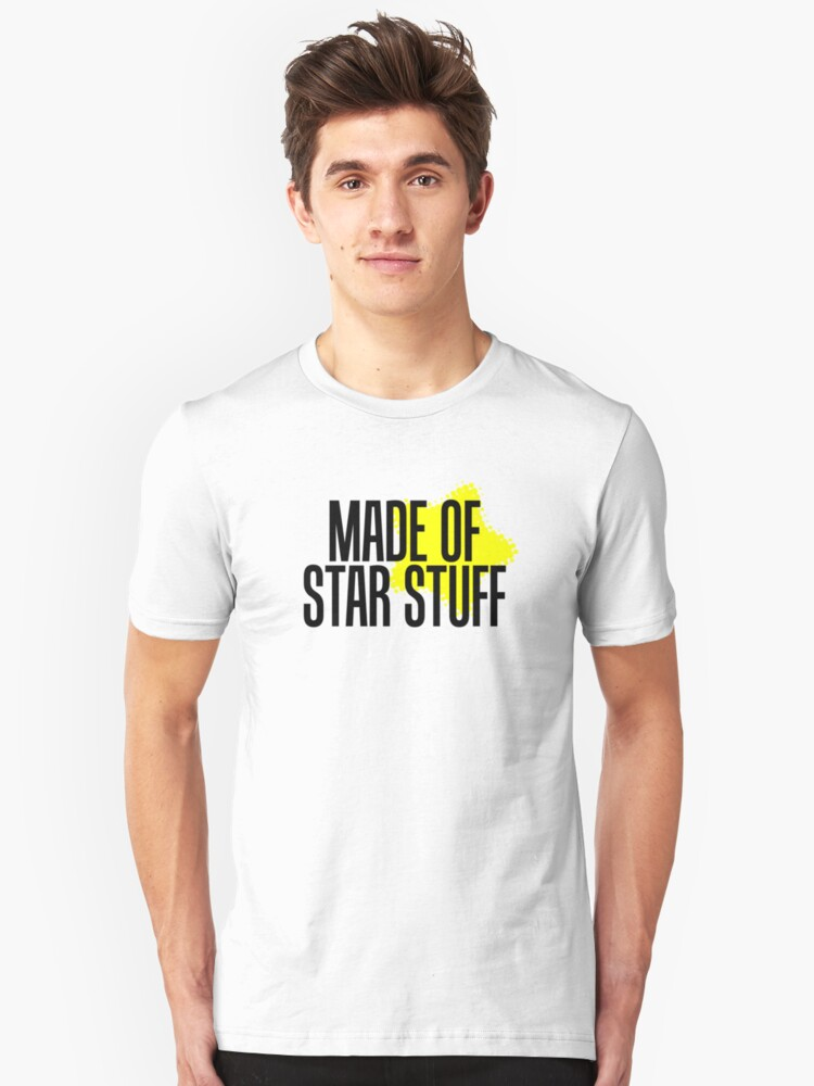 Made of Star Stuff - Black Text Unisex T-Shirt Front