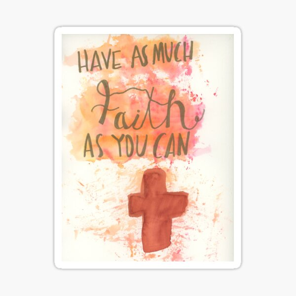 have as much faith as you can Sticker