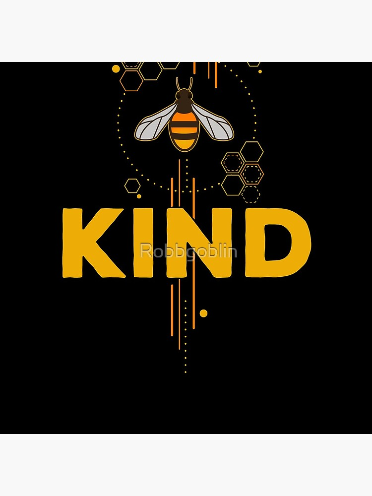Be Kind (Bee Kind) by Robbgoblin