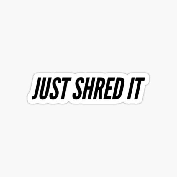 Just Shred It  Sticker
